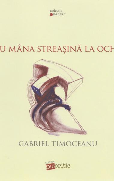 Gabriel Timoceanu Cu mana streasina la ochi