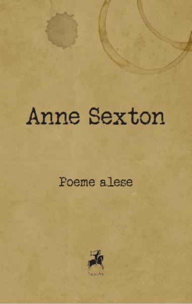 Anne Sexton Poeme alese