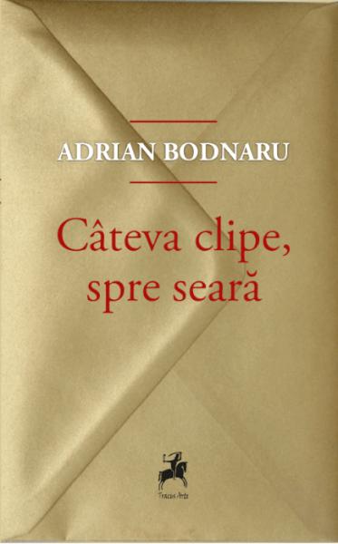 Adrian Bodnaru Cateva clipe, spre seara