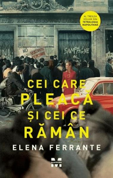 Elena Ferrante Cei care pleaca si cei ce raman
