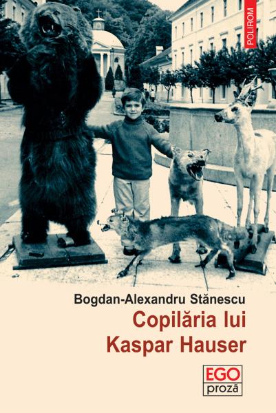 Bogdan Alexandru Stanescu Copilaria lui Kaspar Hauser