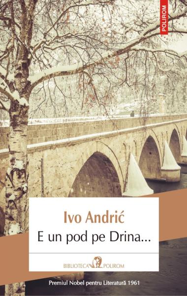 Ivo Andric E un pod pe Drina