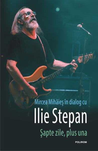 Mircea Mihaies Ilie Stepan Sapte zile plus una