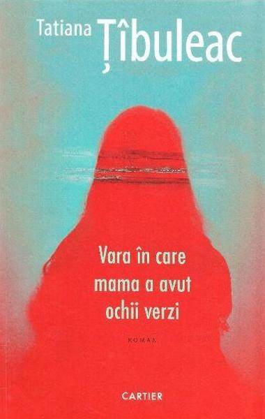 Tatiana Tibuleac Vara in care mama a avut ochii verzi