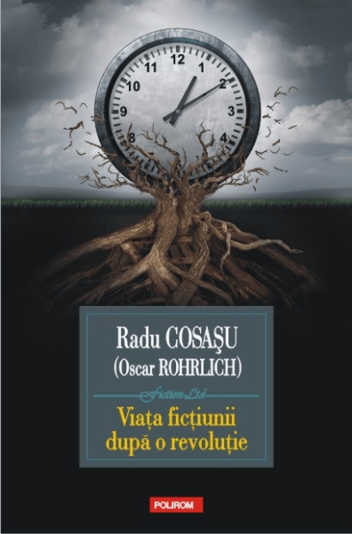Radu Cosasu Viata fictiunii dupa o revolutie