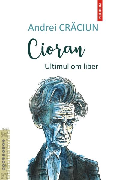 Andrei Craciun Cioran ultimul om liber