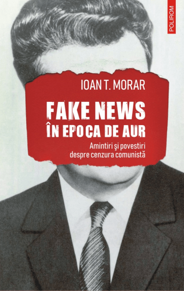 Ioan T Morar Fake news in epoca de aur