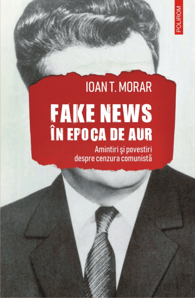 Ioan T Morar Fake news in epoca de aur