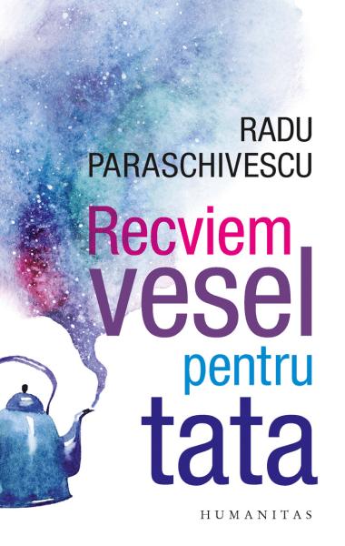 Radu Paraschivescu Recviem vesel pentru tata