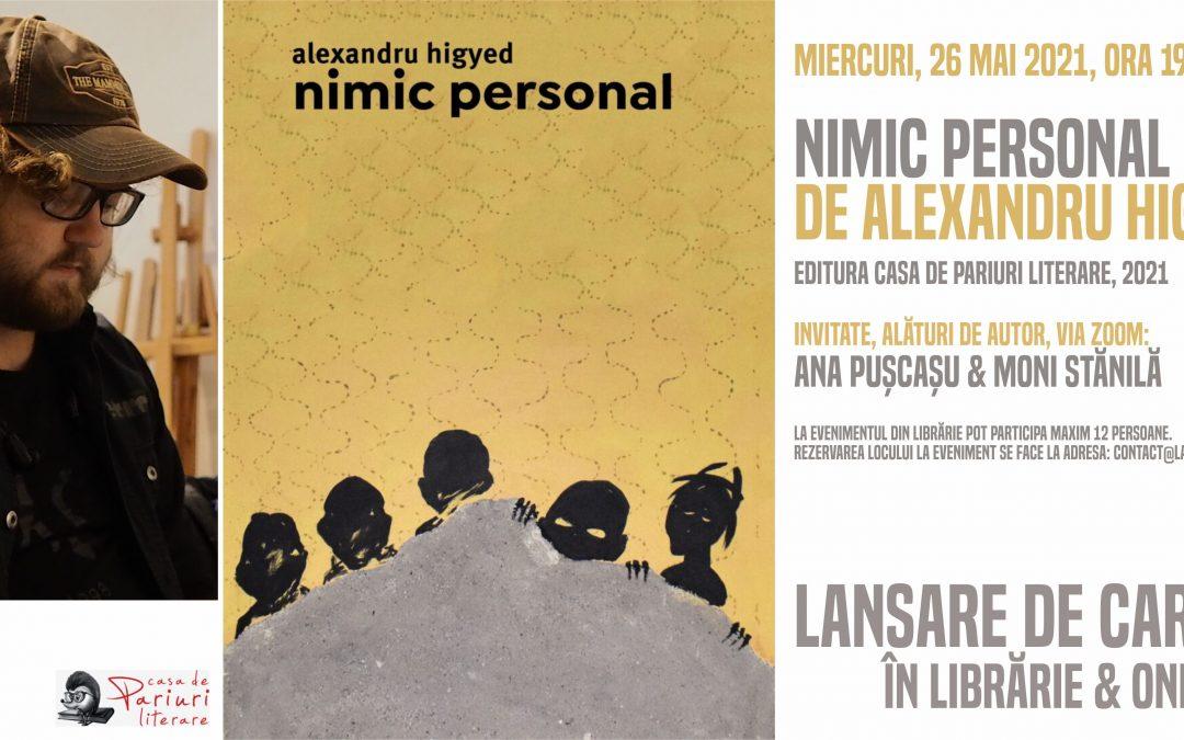 nimic personal, de Alexandru Higyed: lansare offline&online