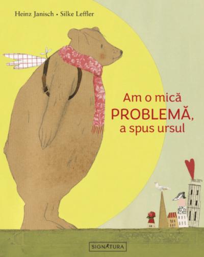 am o mica problema a spus ursul