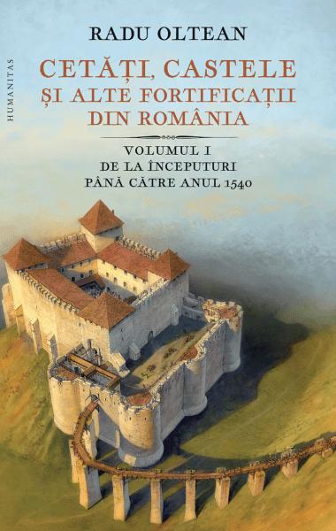 cetati castele si alte fortificatii din romania vol 1